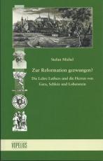 Michel, Zur Reformation gezwungen?Die Lehre Luthers und die Herren von Gera, Schleiz und LobensteinBand 6