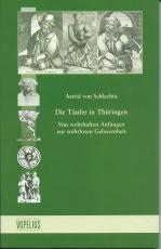 A.v. Schlachta, Die Täufer in  ThüringenVon wehrhaften Anfängen zur wehrlosen GelassenheitBand 10