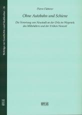 Band 25: Fütterer, Ohne Autobahn und SchieneDie Verortung von Neustadt an der Orla im Wegenetz des Mittelalters und der Frühen Neuzeit