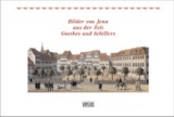 Bilder von Jena aus der Zeit Goethes und Schillers